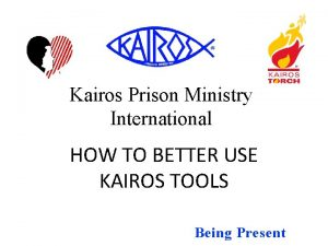 Kairos Prison Ministry International HOW TO BETTER USE