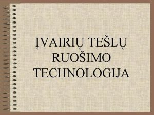 VAIRI TEL RUOIMO TECHNOLOGIJA Tel rys Mielin tela