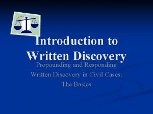 Introduction to Written Discovery Propounding and Responding Written