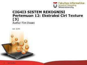 CIG 4 I 3 SISTEM REKOGNISI Pertemuan 12
