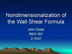 Nondimensionalization of the Wall Shear Formula John Grady
