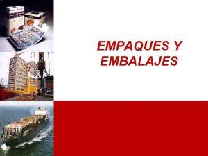EMPAQUES Y EMBALAJES CONTENIDO 1 DEFINICION 2 CLASES
