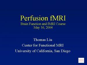 Perfusion f MRI Brain Function and f MRI