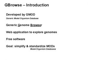 GBrowse Introduction Developed by GMOD Generic Model Organism