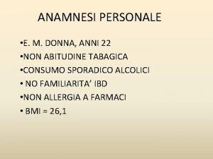 ANAMNESI PERSONALE E M DONNA ANNI 22 NON