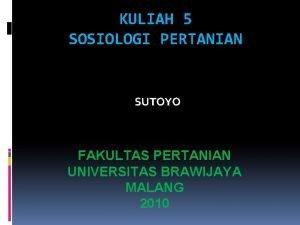 KULIAH 5 SOSIOLOGI PERTANIAN SUTOYO FAKULTAS PERTANIAN UNIVERSITAS