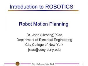 Introduction to ROBOTICS Robot Motion Planning Dr John