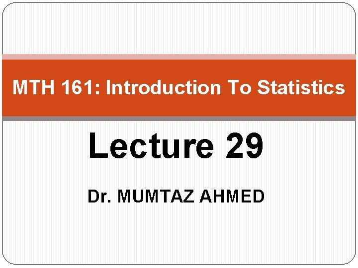 MTH 161 Introduction To Statistics Lecture 29 Dr