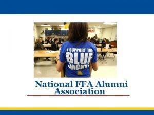 National FFA Alumni Association Objectives To explainwhat the