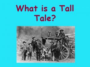 What is a Tall Tale We have learned