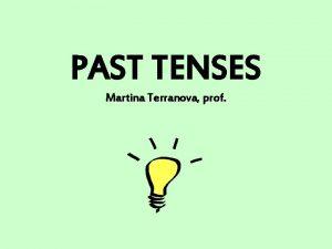 PAST TENSES Martina Terranova prof PAST SIMPLE PAST