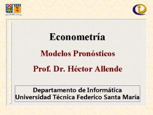 Econometra Modelos Pronsticos Prof Dr Hctor Allende Departamento