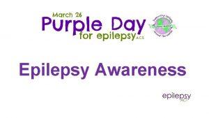 Epilepsy Awareness What is epilepsy Epilepsy is when