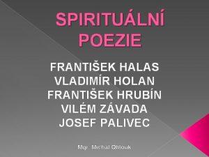 SPIRITULN POEZIE FRANTIEK HALAS VLADIMR HOLAN FRANTIEK HRUBN