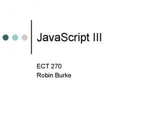 Java Script III ECT 270 Robin Burke Outline