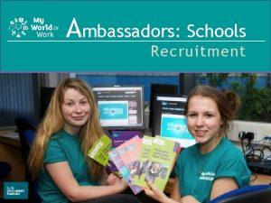 Ambassadors Schools Recruitment What is My World of