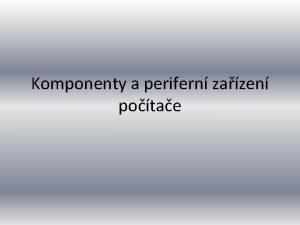 Komponenty a perifern zazen potae Rozdl mezi HW