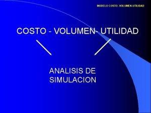 MODELO COSTO VOLUMENUTILIDAD COSTO VOLUMEN UTILIDAD ANALISIS DE