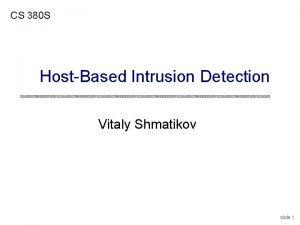 CS 380 S HostBased Intrusion Detection Vitaly Shmatikov