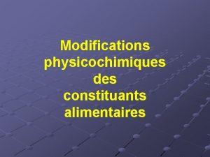 Modifications physicochimiques des constituants alimentaires Les glucides Rappels