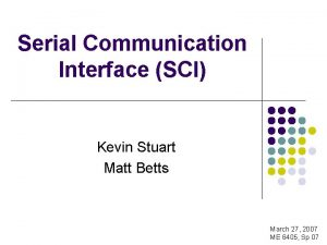 Serial Communication Interface SCI Kevin Stuart Matt Betts