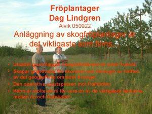 Frplantager Dag Lindgren Alvik 050922 Anlggning av skogfrplantager