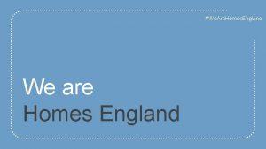 We Are Homes England We are Homes England