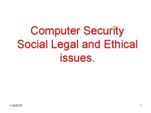 Computer Security Social Legal and Ethical issues 1142020