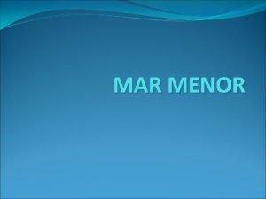 MAR MENOR Mar Menor little sea or small