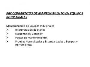 PROCEDIMIENTOS DE MANTENIMIENTO EN EQUIPOS INDUSTRIALES Mantenimiento en