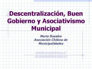 Descentralizacin Buen Gobierno y Asociativismo Municipal Mario Rosales