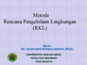 Metode Rencana Pengelolaan Lingkungan RKL UNIVERSITAS GADJAH MADA