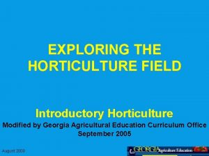 EXPLORING THE HORTICULTURE FIELD Introductory Horticulture Modified by
