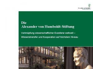 Die Alexander von HumboldtStiftung Verknpfung wissenschaftlicher Exzellenz weltweit