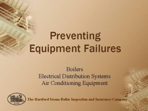 Preventing Equipment Failures Boilers Electrical Distribution Systems Air