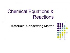 Chemical Equations Reactions Materials Conserving Matter Chemical Reaction