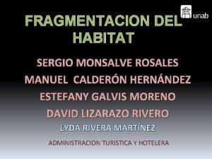 FRAGMENTACION DEL HABITAT SERGIO MONSALVE ROSALES MANUEL CALDERN