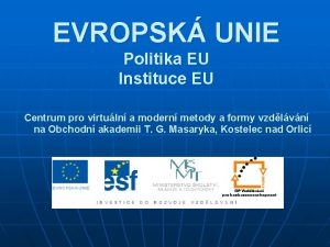EVROPSK UNIE Politika EU Instituce EU Centrum pro