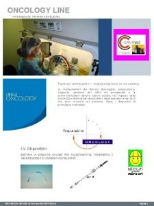 ONCOLOGY LINE PREPARAZIONE FARMACI ANTIBLASTICI Farmaci antiblastici manipolazione