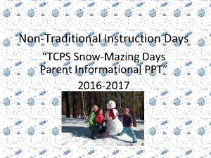 NonTraditional Instruction Days TCPS SnowMazing Days Parent Informational