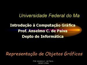 Universidade Federal do Ma Introduo Computao Grfica Prof
