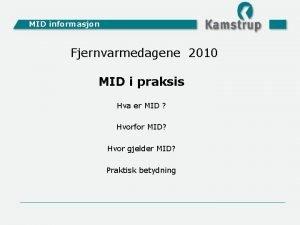 MID informasjon Fjernvarmedagene 2010 MID i praksis Hva