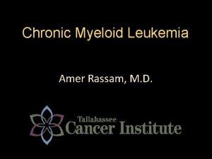 Chronic Myeloid Leukemia Amer Rassam M D Learning