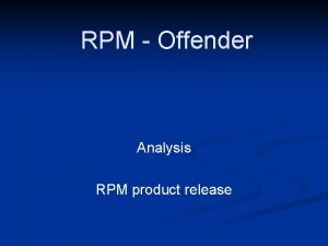 RPM Offender Analysis RPM product release RPM supports