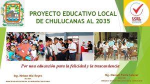 PROYECTO EDUCATIVO LOCAL DE CHULUCANAS AL 2035 Por