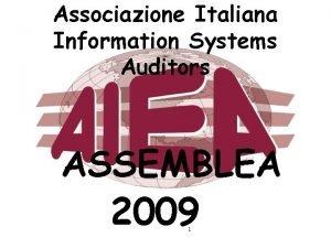 Associazione Italiana Information Systems Auditors ASSEMBLEA 2009 1