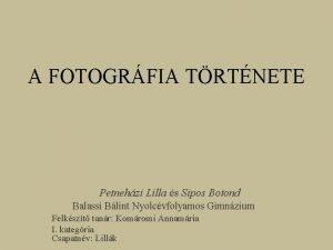 A FOTOGRFIA TRTNETE Petnehzi Lilla s Sipos Botond