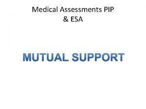 Medical Assessments PIP ESA PIP ESA The Similarities