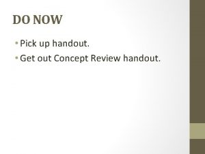 DO NOW Pick up handout Get out Concept