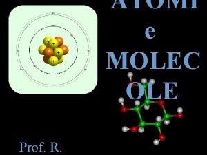 ATOMI e MOLEC OLE Prof R Sommario Gli